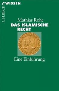 Mathias Rohe: Das Islamische Recht. Eine Einführung.