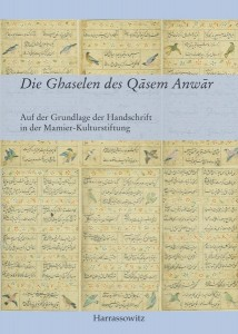 Die Ghaselen des Qāsem Anwār. In der Überlieferung der Handschrift in der Mamier-Kulturstiftung. Editiert und mit einem Nachwort versehen durch Khosro Kiyanrad. Übersetzt von Sarah Kiyanrad.